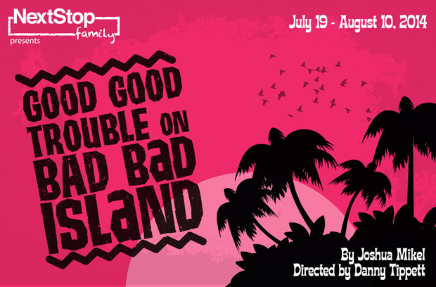 Good Good Trouble on Bad Bad Island poster - live theatre