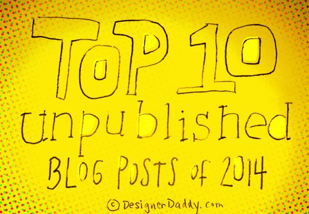 Top 10 Unpublished Blog Posts of 2014