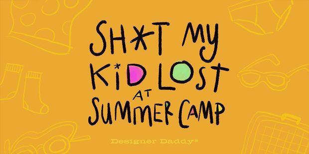 Sh*t My Kid Lost at Summer Camp